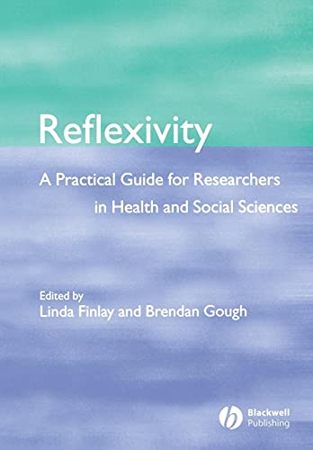 9780632064144: Reflexivity: A Practical Guide for Researchers in Health and Social Sciences