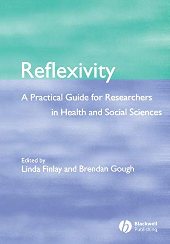 Reflexivity: A Practical Guide for Researchers in: Finlay, Linda; Gough