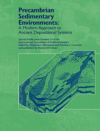Precambrian Sedimentary Environments: A Modern Approach to: Editor-Wladyslaw Altermann; Editor-Patricia