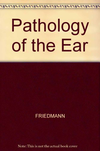 Pathology of the Ear: Friedmann, I.