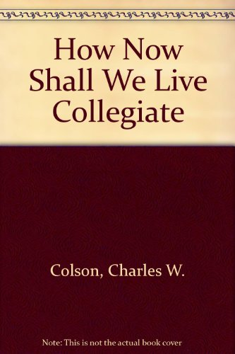 9780633004569: How Now Shall We Live Collegiate