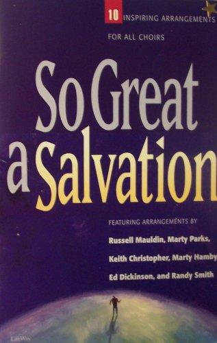 So Great a Salvation: 10 Inspiring Arrangements: Russell Mauldin, Marty