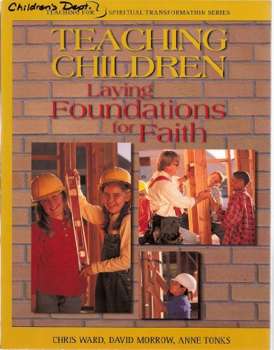 Teaching Children: Laying Foundations of Faith (Teaching for Spiritual Transformation Series): Ward...