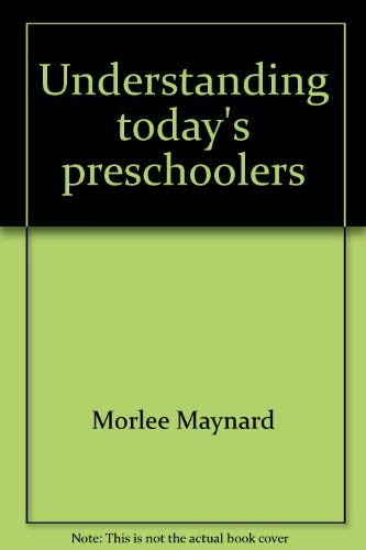 Understanding today's preschoolers: Developing tomorrow's leaders today: Maynard, Morlee