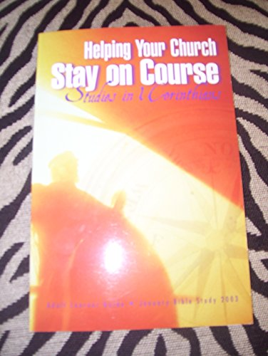 Helping your church stay on course: Studies in 1 Corinthians, adult learner guide, January Bible ...