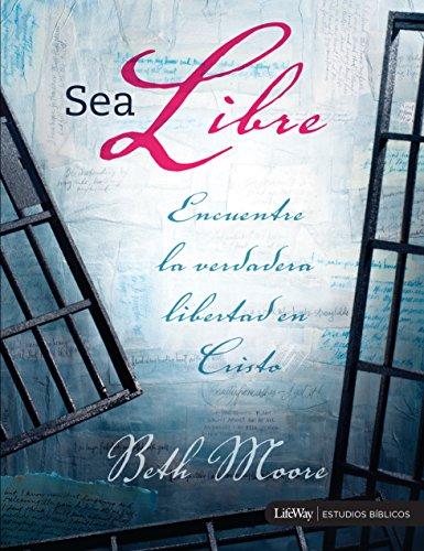 9780633035419: Sea Libre: Encuentre La Verdadera Libertad Cristo