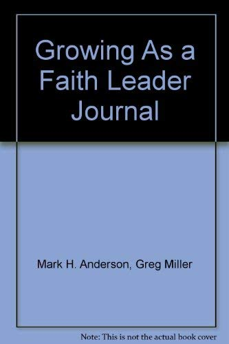 Growing As a Faith Leader Journal (Faith Discipleship) (0633090069) by Mark H. Anderson; Greg Miller