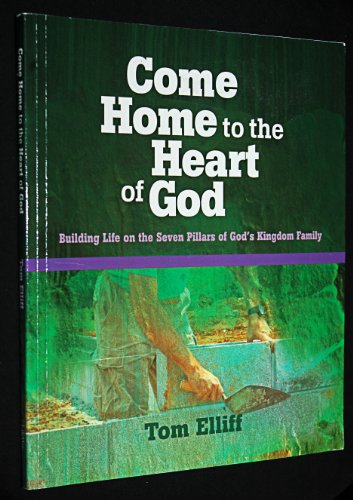 9780633096632: Come Home to the Heart of God: Building Life on the 7 Pillars of God's Kingdom Family