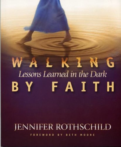 Walking by Faith: Lessons Learned in the: Jennifer Rothschild; Foreword-Beth
