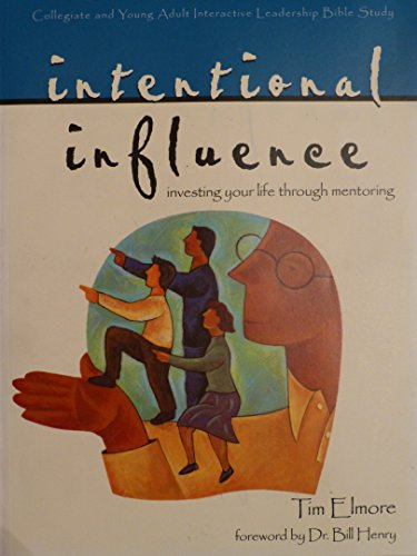9780633099404: Intentional influence: Investing your life through mentoring / Tim Elmore ; foreword by Bill Henry