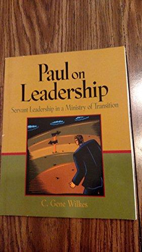 Paul on Leadership: Servant Leadership in a Ministry of Transition: Wilkes, C Gene