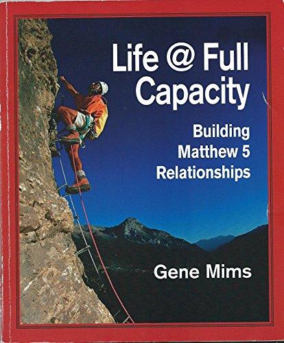Life @ Full Capacity Building Matthew 5 Relationships: Gene Mims