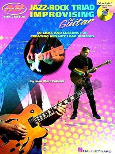 Jazz-Rock Triad Improvising for Guitar: 50 Licks: Belkadi, Jean Marc