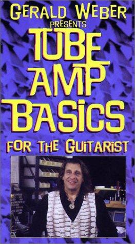 9780634003073: Gerald Weber Presents Tube Amp Basics for the Guitarist