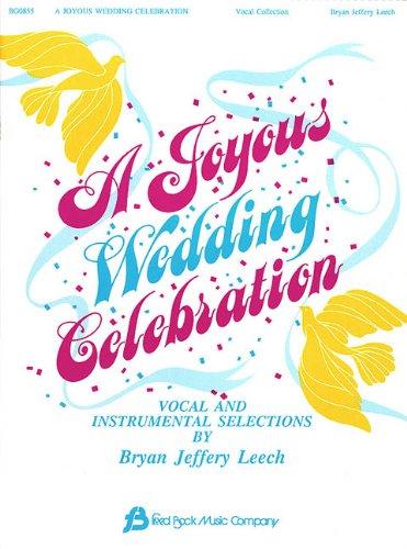 A JOYOUS WEDDING CELEBRATION VOCAL COLLECTION (WEDDING): Leech, Bryan Jeffrey