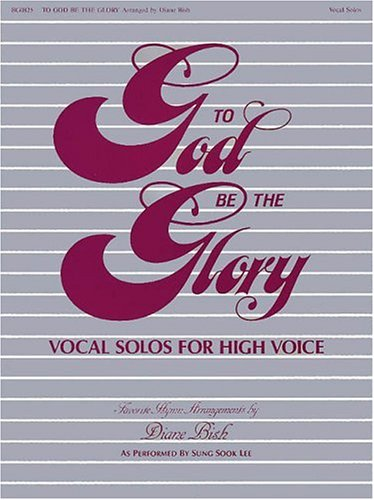 9780634003684: To God Be The Glory Vocal Solos (high)