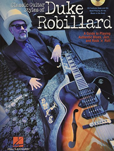 9780634005008: Classic Guitar Styles of Duke Robillard: A Guide to Playing Authentic Blues, Jazz and Rock 'n' Roll