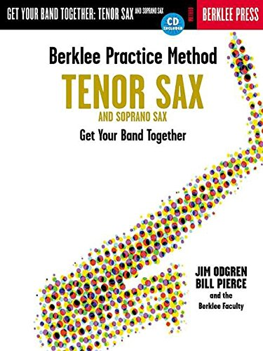 9780634007897: Berklee Practice Method: Tenor and Soprano Sax: Get Your Band Together