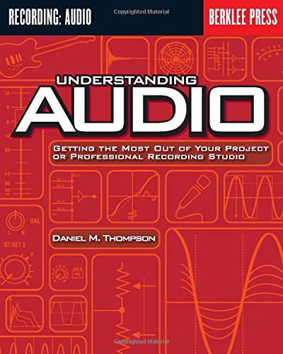 9780634009594: Understanding Audio: Getting the Most Out of Your Project or Professional Recording Studio