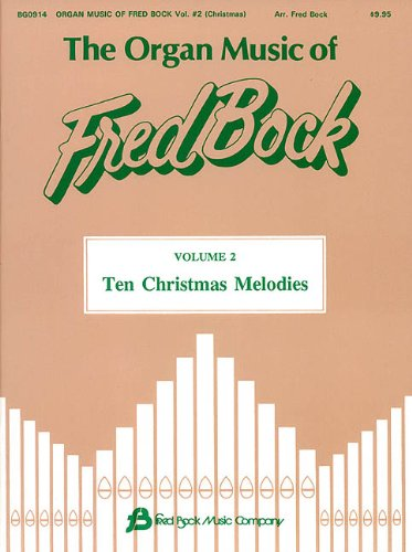 The Organ Music of Fred Bock - Volume 2: Ten Christmas Melodies (9780634011962) by Bock, Fred