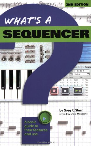 9780634013454: What's a Sequencer?: A Basic Guide to Their Features and Use