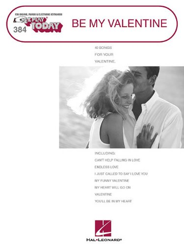 384 BE MY VALENTINE: 40 SONGS FOR YOUR VALENTINE (E-Z Play Today) For Organs, Pianos & ...