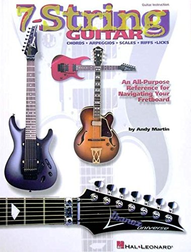 9780634015762: 7-String Guitar: An All-Purpose Reference for Navigating Your Fretboard