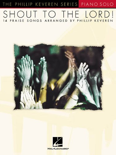 9780634022418: Shout to the Lord: 14 Praise Songs Arranged by Philip Keveren