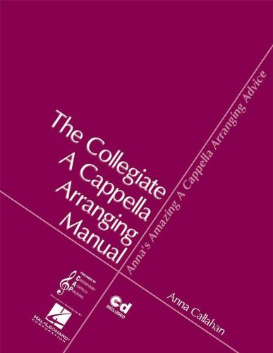 Anna's Amazing A Cappella Arranging Advice: The Collegiate A Cappella Arranging Manual: Anna ...