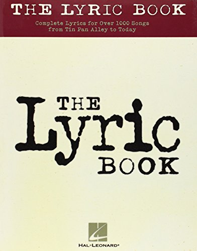 9780634025655: The Lyric Book: Complete Lyrics for Over 1000 Songs from Tin Pan Alley to Today
