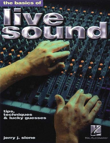 9780634030284: The Basics of Live Sound: Tips, Techniques & Lucky Guesses