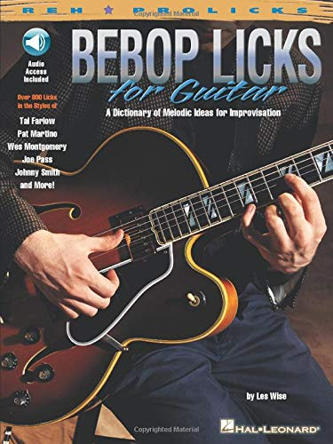 9780634033551: Bebop Licks for Guitar: A Dictionary of Melodic Ideas for Improvisation (REH Pro Licks)