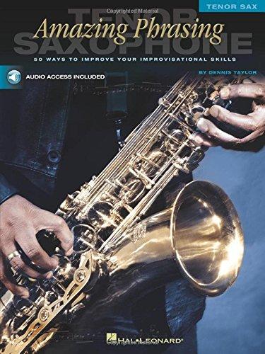 Amazing Phrasing - Tenor Saxophone: 50 Ways to Improve Your Improvisational Skills: Dennis Taylor
