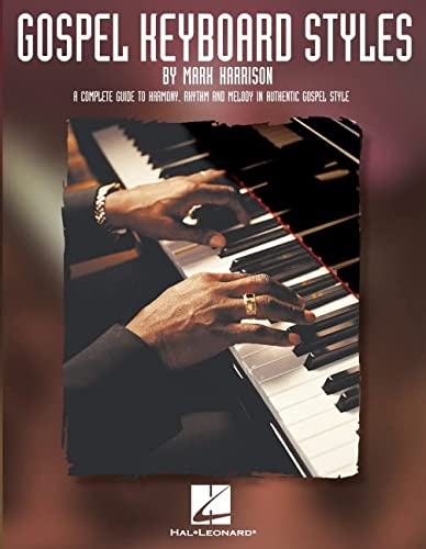 9780634037351: Gospel Keyboard Styles: A Complete Guide to Harmony, Rhythm and Melody in Authentic Gospel Style (Harrison Music Education Systems)