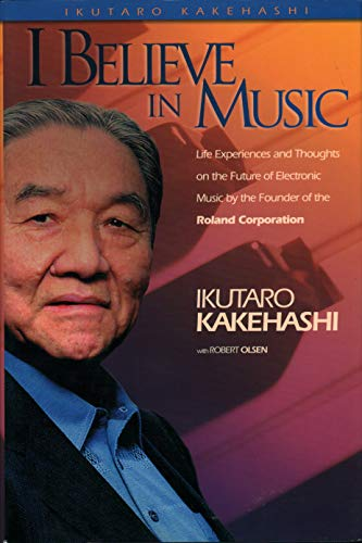9780634037832: I Believe In Music Ikutaro Kakehashi Hardcoverr