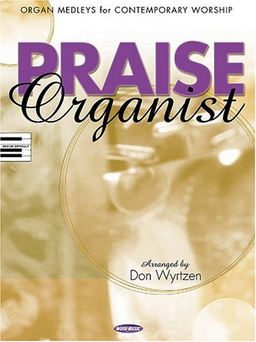 Praise Organist: Organ Medleys for Contemporary Worship: Wyrtzen, Don