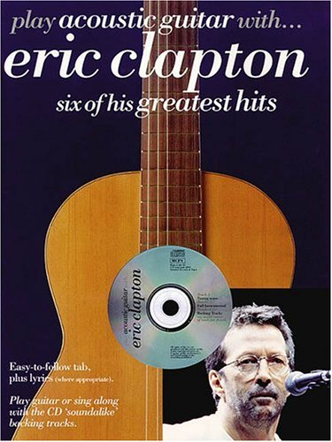 Play Acoustic Guitar with Eric Clapton: Six of His Greatest Hits (9780634041501) by Eric Clapton