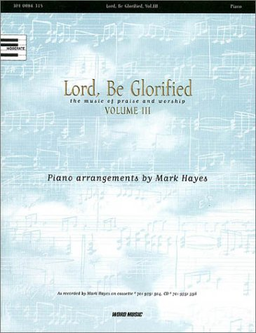 9780634042188: Lord, Be Glorified the Music of Praise and Worship Volume III (Volume III)