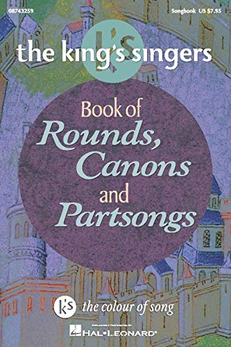 9780634046308: The King's Singers Book of Rounds, Canons and Partsongs: K's the Colour of Song