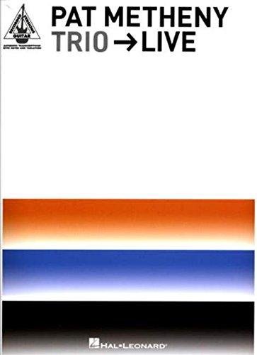 Pat Metheny Trio - Live (Guitar Recorded Versions): Pat Metheny