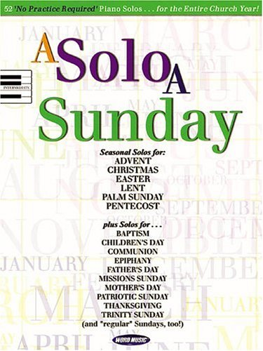 9780634048791: A Solo a Sunday: 52 No Practice Required Piano Solos for the Entire Church Year!