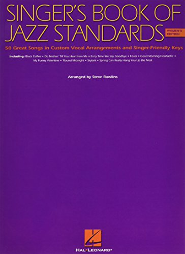 9780634049668: Singer's Book of Jazz Standards: Women's Edition: 50 Great Songs in Custom Vocal Arragements and Singer-friendly Keys With Traditional and Alternate Chord Changes