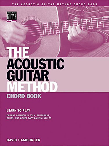9780634050824: The Acoustic Guitar Method Chord Book: Learn to Play Chords Common in American Roots Music Styles (Acoustic Guitar Private Lessons)