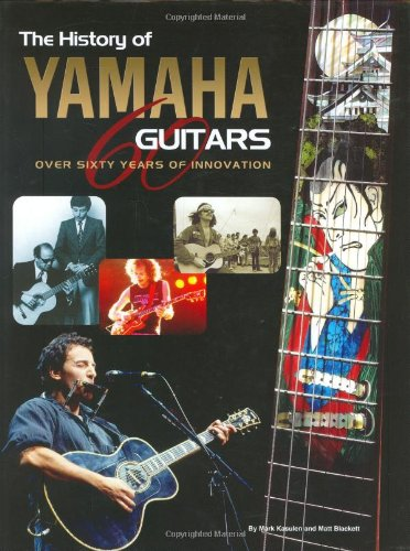 9780634053269: The History of Yamaha Guitars: Over Sixty Years of Innovation