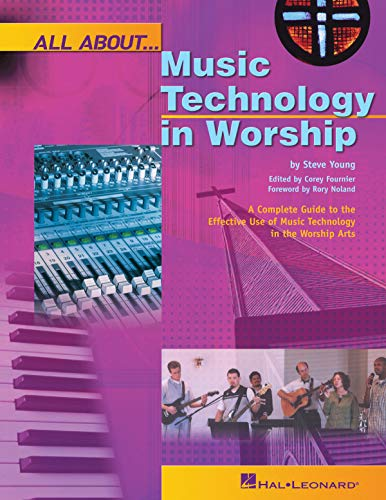 9780634054495: All About Music Technology in Worship: How to Set Up and Plan a Musical Performance (Hal Leonard Reference Books)