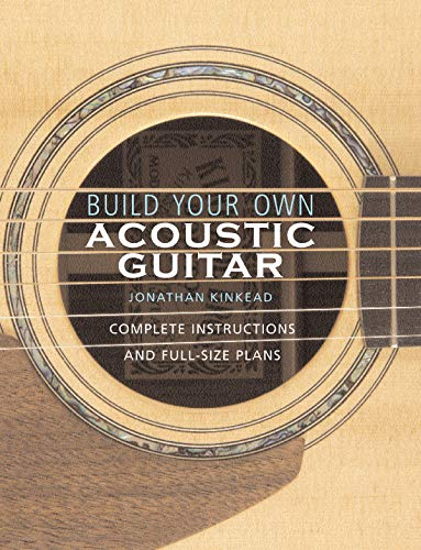 9780634054631: Build Your Own Acoustic Guitar: Complete Instructions and Full-Size Plans [With Plans to Make a Kinkade Kingsdown Acoustic]