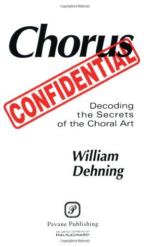 Chorus Confidential: Decoding the Secrets of the Choral Art: Hal Leonard Publishing Corporation