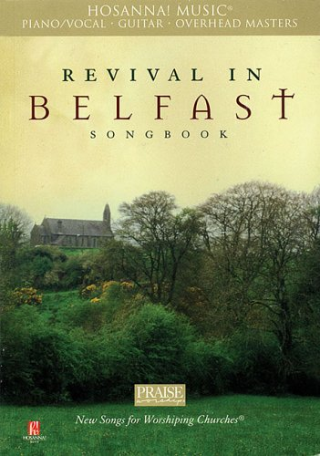 Revival in Belfast: Songbook [Hosanna! Music Piano/Vocal, Guitar, Overhead Masters]: Scelsi, ...
