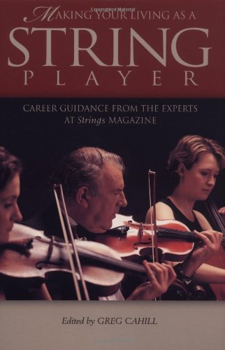Making Your Living as a String Player: Career Guidance from the Experts at Strings Magazine