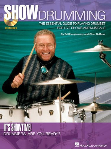 Show Drumming: The Essential Guide to Playing Drumset for Live Shows and Musicals: Ed Shaughnessy